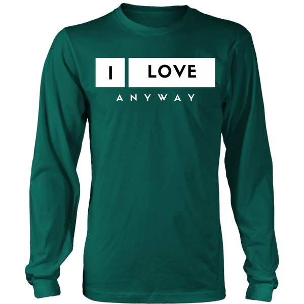 I Love Anyway Unisex Big Print Long Sleeve Shirt