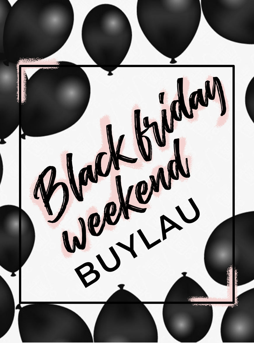 BLACK FRIDAY WEEKEND IS COMING!