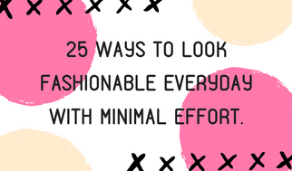 25 ways to look fashionable everyday with minimal effort