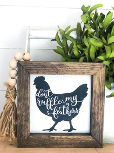 Don't Ruffle My Feathers Rustic Wood Sign