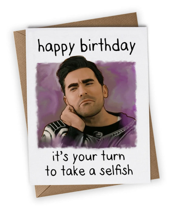 Your Turn To Take a Selfish Birthday Card
