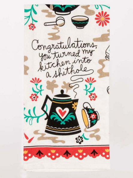 Congratulations, You Turned My Kitchen Into A Shithole Dish Towel