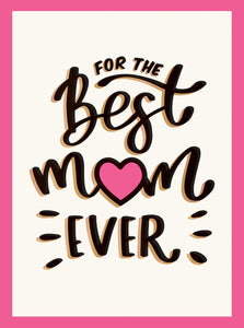 For The Best Mom Ever Book