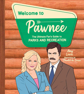 Welcome to Pawnee: The Ultimate Fan's Guide to Parks and Recreation