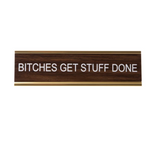 Bitches Get Stuff Done Nameplate