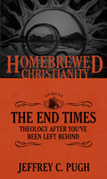 Homebrewed Christianity Guide to the End Times: Theology after You've Been Left Behind