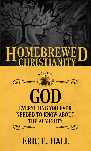 Homebrewed Christianity Guide to God: Everything You Ever Wanted To Know about the Almighty