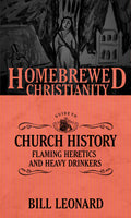 Homebrewed Christianity Guide to Church History: Flaming Heretics and Heavy Drinkers