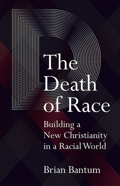 The Death of Race: Building a New Christianity in a Racial World
