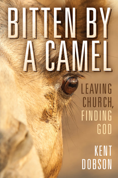 Bitten by a Camel: Leaving Church, Finding God