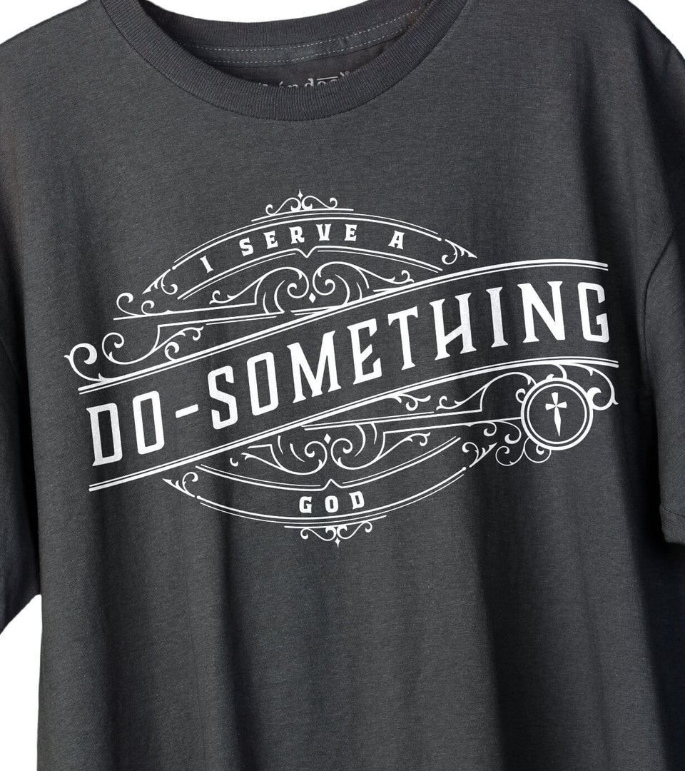 Limited Edition Classic Tee - I SERVE A DO-SOMETHING GOD ™