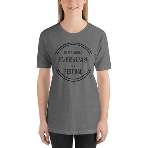 In My World Everyday is a Festival T-Shirt