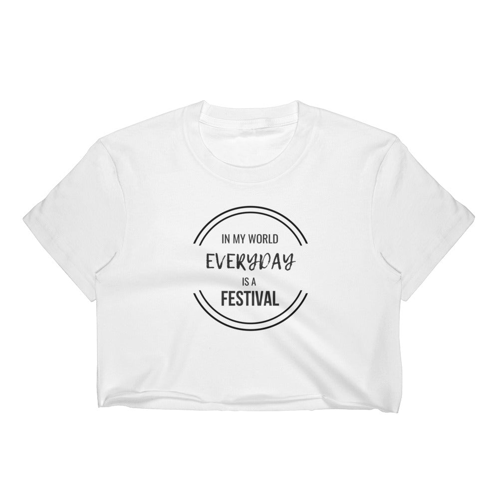 In My World Everyday is a Festival Crop Top