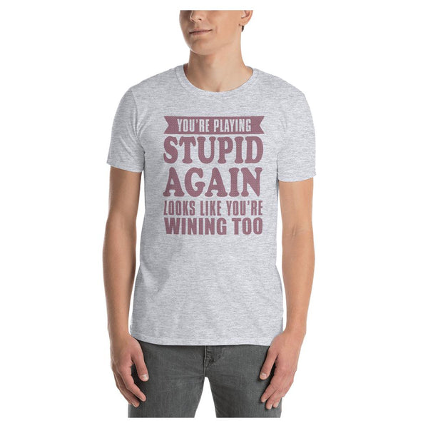 You're Playing Stupid Tee, Tee- WhimzyTees