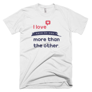 I Love Each Of You More Than The Other™️ - Women's T-Shirt