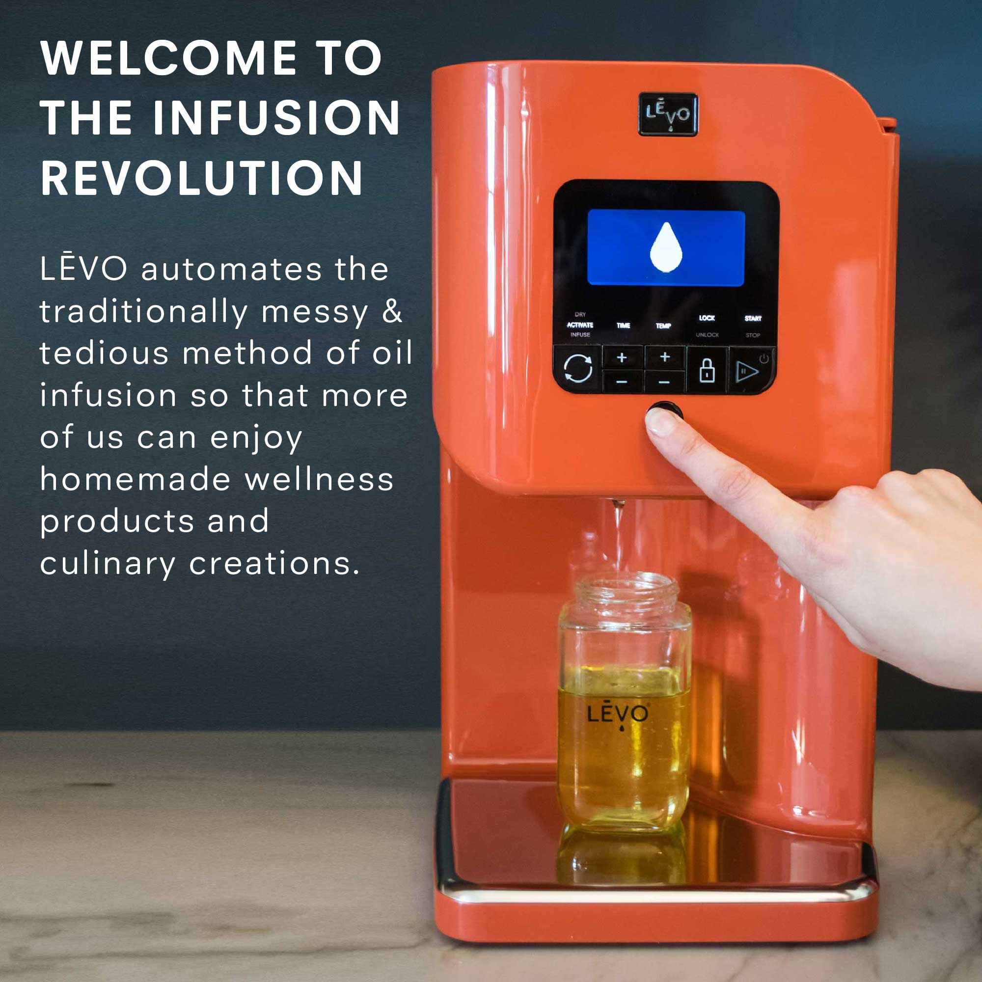 LEVO automates the traditionally messy and tedious method of oil infusion so that more of us can enjoy homemade wellness products and culinary creations.