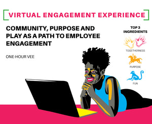 VEE: Community, Purpose and Play as a Path to Employee Engagement