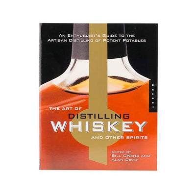 The_Art_Of_Distilling_Whiskey_And_Other_Spirits:_An_Enthusiast's_Guide_To_The_Artisan_Distilling_of_Potent_Potables