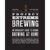 Project_Extreme_Brewing:_An_Enthusiast's_Guide_To_Extreme_Brewing_At_Home