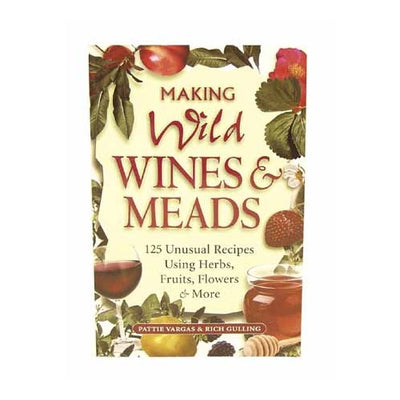 Making_Wild_Wines_&_Meads:_125_Unusual_Recipes_Using_Herbs,_Fruits,_Flowers_&_More
