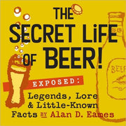 The_Secret_Life_of_Beer!:_Exposed:_Legends,_Lore_&_Little-Known_Facts