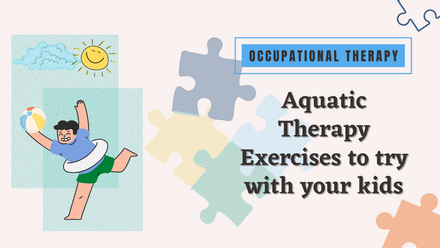 Aquatic Therapy Exercises to try with your kids