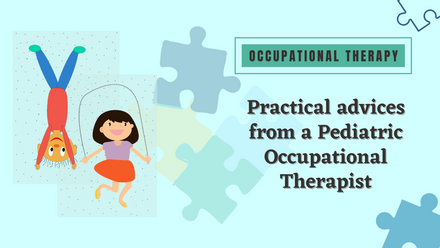 Practical advices from a Pediatric occupational Therapist