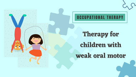 Therapy for children with weak oral motor
