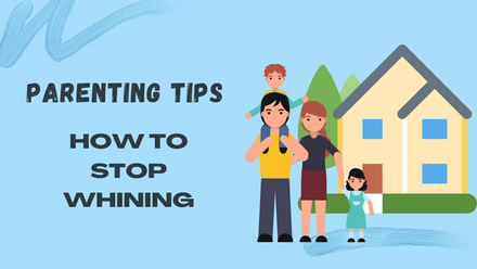 Parenting Tips How to respond when your kids whine