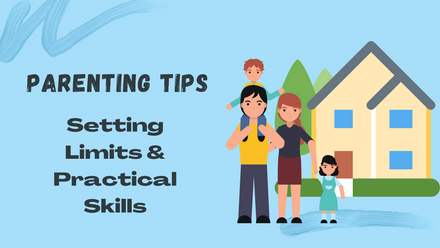 Parenting Tips Setting limits and practicing skills