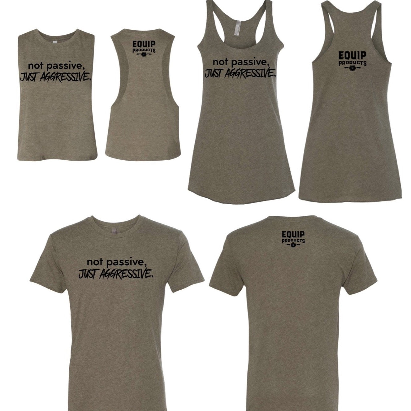 "Olive colored t-shirt, tank & crop that states ""Not Passive Just Aggressive"" in black lettering with Equip name small on the back collar"