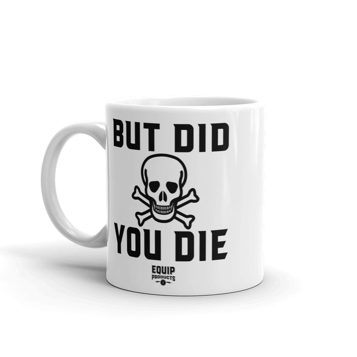 But Did You Die - Skull & Crossbones Coffee Mug