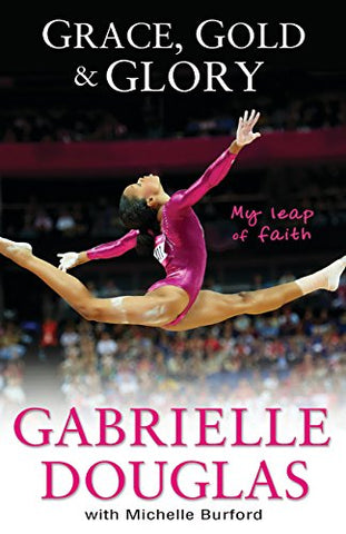 Grace, Gold, and Glory by Gabby Douglas