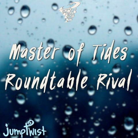 Master of Tides/Roundtable Rival