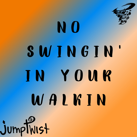 No Swingin' in your Walkin'
