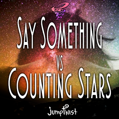 Say Something vs. Counting Stars