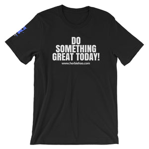 Do Something Great Today - Motivation Tee - Short-Sleeve Unisex T-Shirt