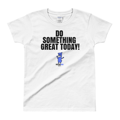 Do Something Great Today - White Tee - Ladies' Cut