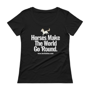 Horses Make The World Go 'Round - Ladies' Scoopneck T-Shirt