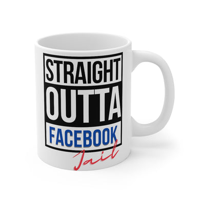 Straight Outta Facebook Jail Mug 11oz