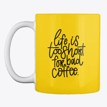 Life is too short for bad Coffee