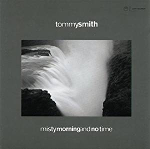 "Tommy Smith ""Misty Morning & No Time"" CD"
