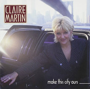 "Claire Martin ""Make This City Ours"" CD"