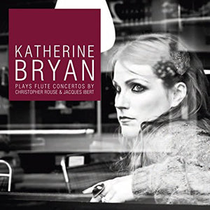 "Katherine Bryan ""Flute Concertos by Christopher Rouse & Jacques Ibert"" SACD"