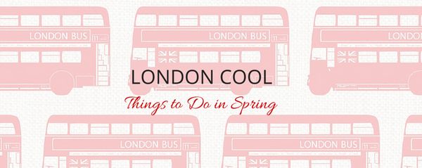 London Cool - Things to Do in Spring