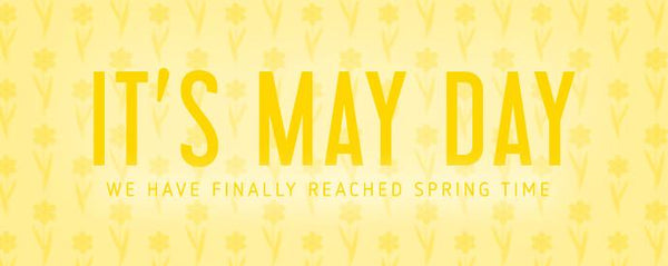 It's May Day!