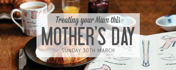 Treat your Mum Mother's Day