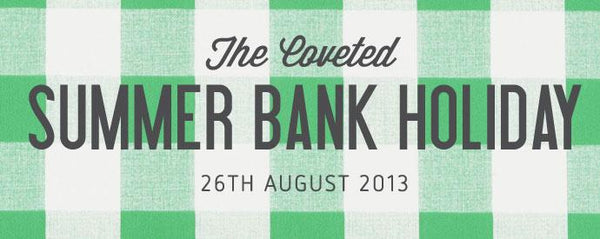 The Coveted Summer Bank Holiday UK 2013