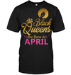 Black Queens Are Born In April Birthday T Shirt for Women