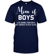 Mom Of Boys Less Drama Than Girls T shirt